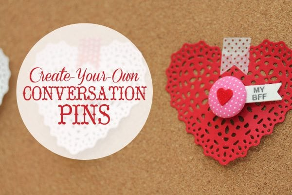 DIY Conversation Heart Pins for Valentine's Day