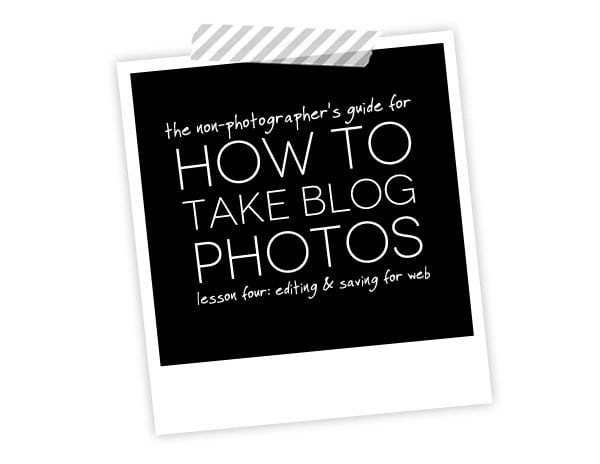 How to Take Blog Photos: Editing & Saving for Web
