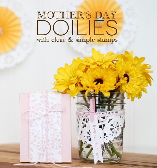 Clear & Simple Stamps Mother's Day Doilies   Damask Love Blog