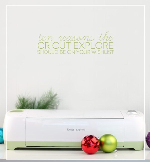 10 Reasons the Cricut Explore Should Be On Your Holiday Wishlist | Damask Love
